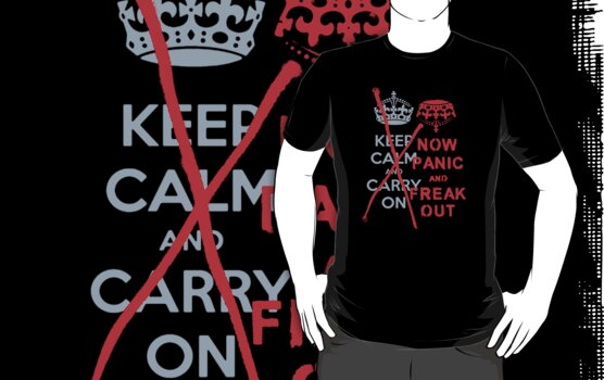 ''keep calm and carry on'' NOW PANIC AND FREAK OUT! v2 by derP