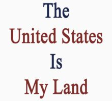 The United States Is My Land  by supernova23