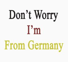 Don't Worry I'm From Germany  by supernova23