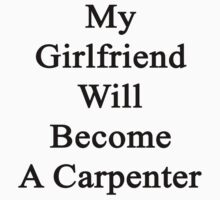 My Girlfriend Will Become A Carpenter  by supernova23