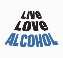 Live Love Alcohol by Style-O-Mat