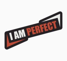 I Am Perfect by Style-O-Mat