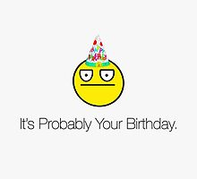 It's Probably Your Birthday. by DailyEffingNews