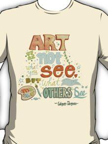 Art is Not... T-Shirt