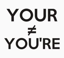 Your Doesn't Equal You're by grammarpolice