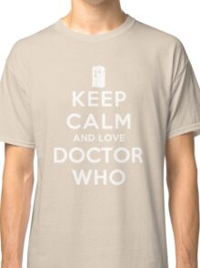 Keep Calm and Love Doctor Who (Dark Colors) Classic T-Shirt
