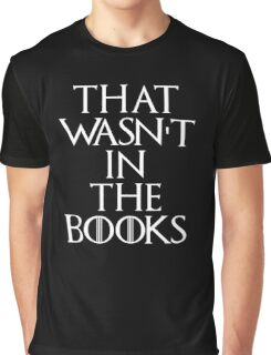 """That Wasn't In The Books"" Game Of Thrones Graphic T-Shirt"