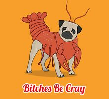 Bitches Be Cray! Unisex T-Shirt