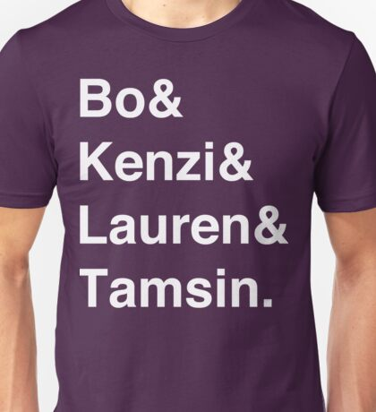 Bo & Kenzi & Lauren & Tamsin. (White Text) Unisex T-Shirt
