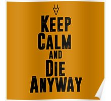Keep Calm and Die Anyway Poster