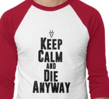 Keep Calm and Die Anyway Men's Baseball ¾ T-Shirt