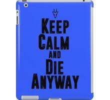 Keep Calm and Die Anyway iPad Case/Skin