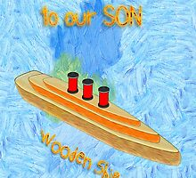 Wooden Ship - Happy Birthday Son by Dennis Melling
