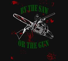 By the Saw or the Gun Unisex T-Shirt