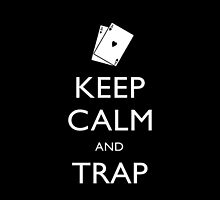 KEEP CALM AND TRAP by idcockram