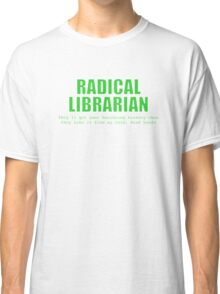 Radical Librarian (Green) - Borrowing History privacy Classic T-Shirt