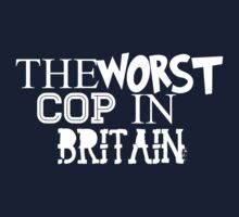Worst Cop In Britain  by thegreatqueen