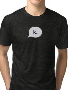 """k."" text bubble Tri-blend T-Shirt"