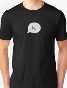 """k."" text bubble Unisex T-Shirt"