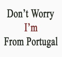Don't Worry I'm From Portugal  by supernova23