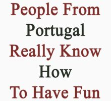 People From Portugal Really Know How To Have Fun by supernova23