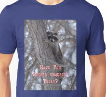 Have you hugged anyone today? Unisex T-Shirt