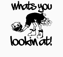WHATS YOU LOOKIN AT Unisex T-Shirt