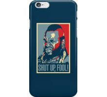 Mr. T Shut Up Fool! iPhone Case/Skin