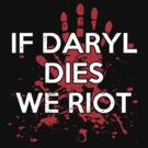 If Daryl Dies We Riot by KDGrafx