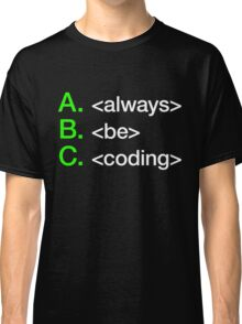 Always Be Coding Classic T-Shirt