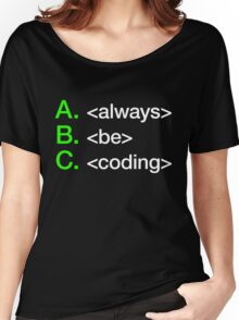 Always Be Coding Women's Relaxed Fit T-Shirt