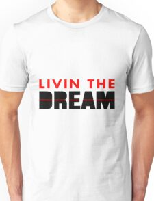 Livin The Dream Unisex T-Shirt