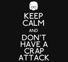 Keep Calm and Don't Have a Crap Attack  by rydiachacha
