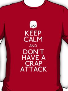 Keep Calm and Don't Have a Crap Attack  T-Shirt
