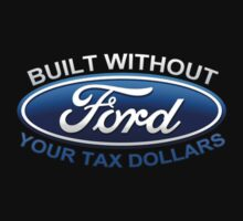 Ford Built Without Your Tax Dollars by Circleion