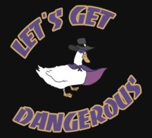 Let's Get Dangerous! by PengewApparel