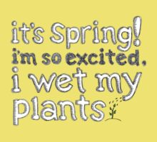 It's Spring! I'm So Excited I Wet My Plants One Piece - Short Sleeve