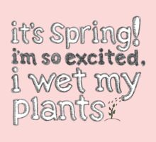 It's Spring! I'm So Excited I Wet My Plants One Piece - Long Sleeve