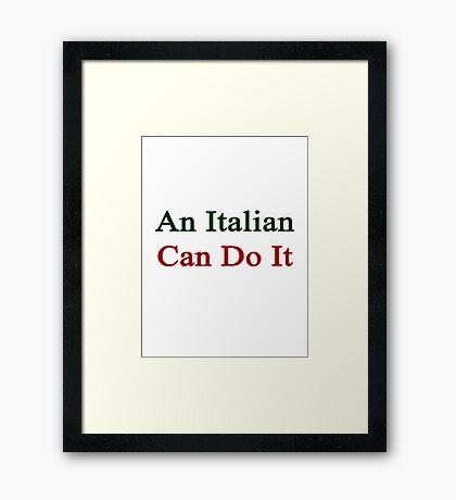 An Italian Can Do It Framed Print