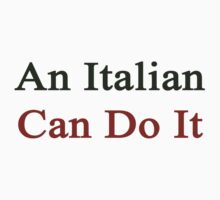 An Italian Can Do It by supernova23
