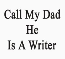 Call My Dad He Is A Writer  by supernova23