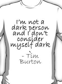 """Dark"" Tim Burton quote T-Shirt"