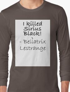 I KILLED SIRIUS BLACK! Long Sleeve T-Shirt