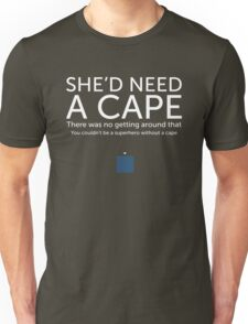 She'd Need a Cape Unisex T-Shirt