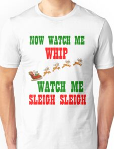 WATCH ME SLEIGH SLEIGH Unisex T-Shirt
