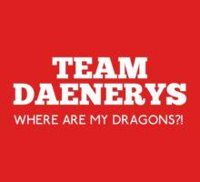 Team Daenerys : Where are my Dragons?!  by rydiachacha