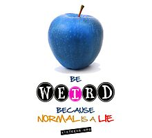Be Weird Because Normal is a Lie Photographic Print