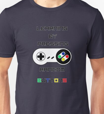 Learning by pressing random buttons . Unisex T-Shirt