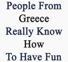 People From Greece Really Know How To Have Fun  by supernova23