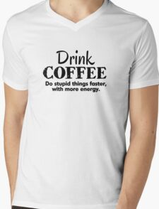 Drink coffee Do stupid things faster with more energy Mens V-Neck T-Shirt